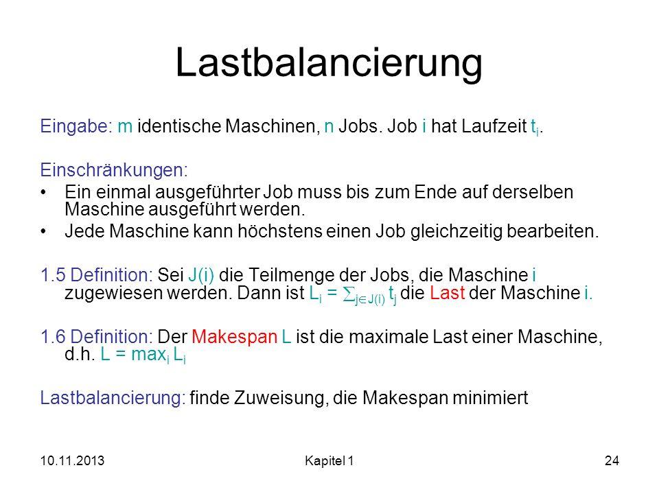 Lastbalancierung Eingabe: m identische Maschinen, n Jobs. Job i hat Laufzeit ti. Einschränkungen: