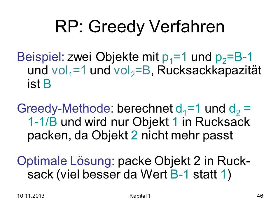 RP: Greedy Verfahren Beispiel: zwei Objekte mit p1=1 und p2=B-1 und vol1=1 und vol2=B, Rucksackkapazität ist B.