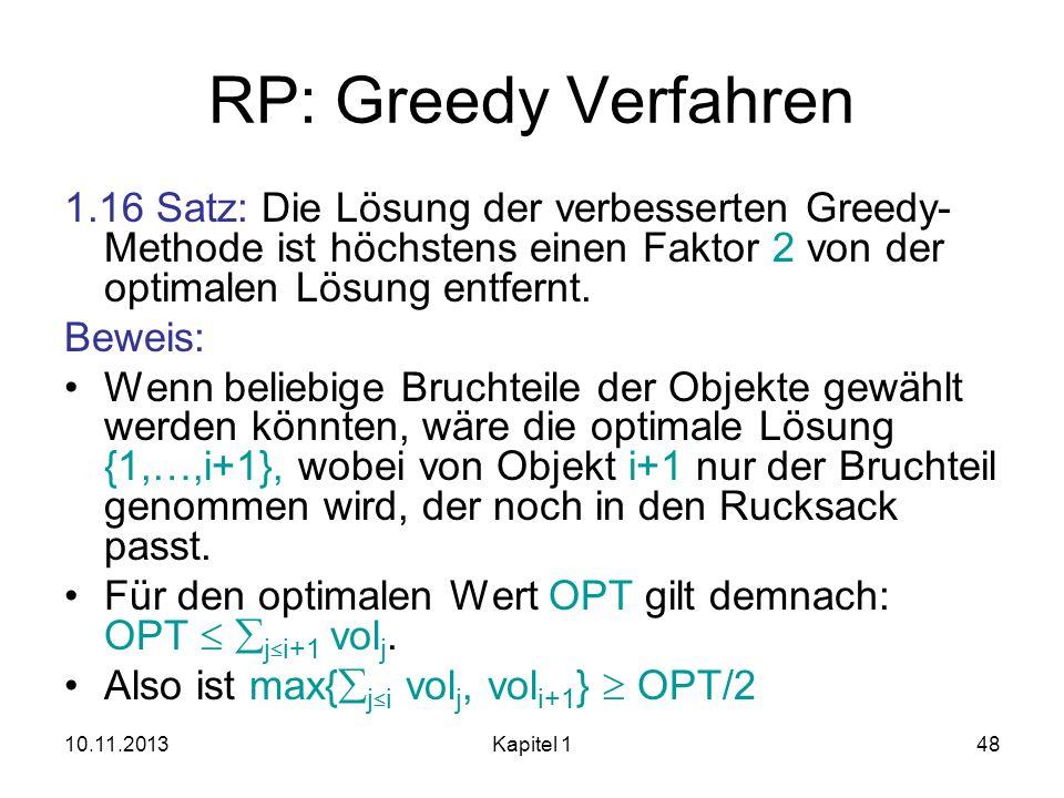 RP: Greedy Verfahren 1.16 Satz: Die Lösung der verbesserten Greedy-Methode ist höchstens einen Faktor 2 von der optimalen Lösung entfernt.
