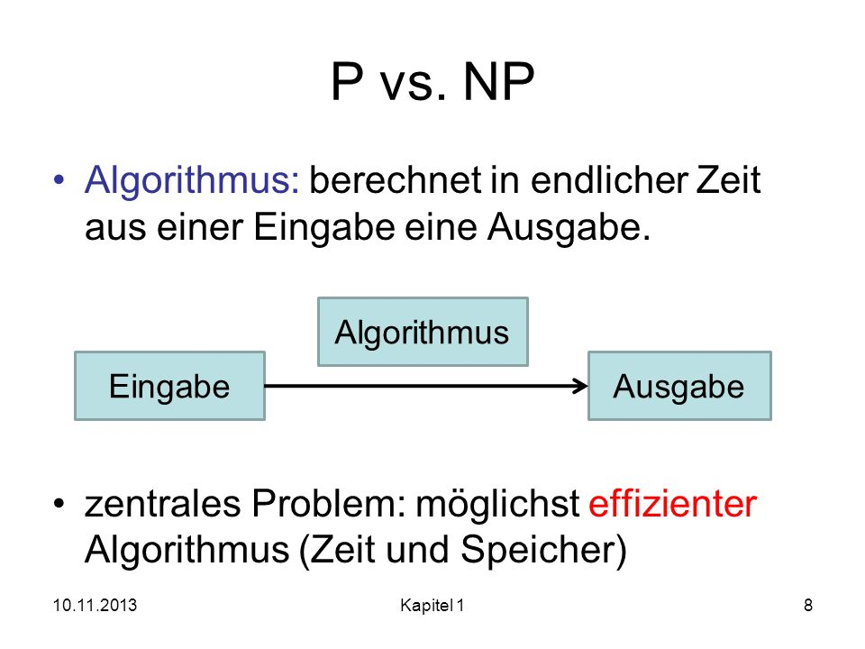 P vs. NP Algorithmus: berechnet in endlicher Zeit aus einer Eingabe eine Ausgabe.