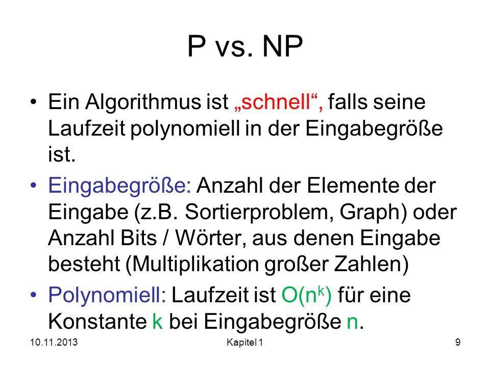"""P vs. NP Ein Algorithmus ist """"schnell , falls seine Laufzeit polynomiell in der Eingabegröße ist."""