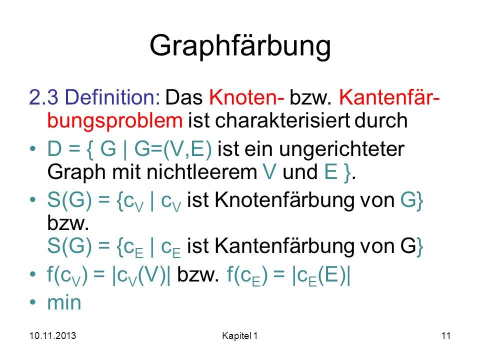 Graphfärbung 2.3 Definition: Das Knoten- bzw. Kantenfär-bungsproblem ist charakterisiert durch.