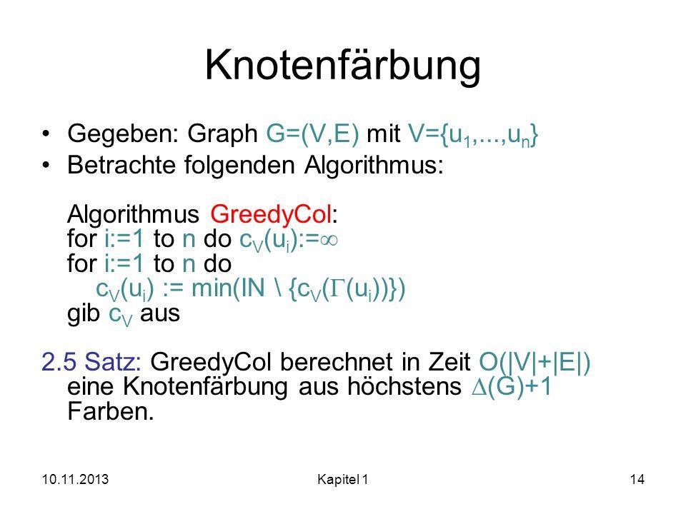 Knotenfärbung Gegeben: Graph G=(V,E) mit V={u1,...,un}