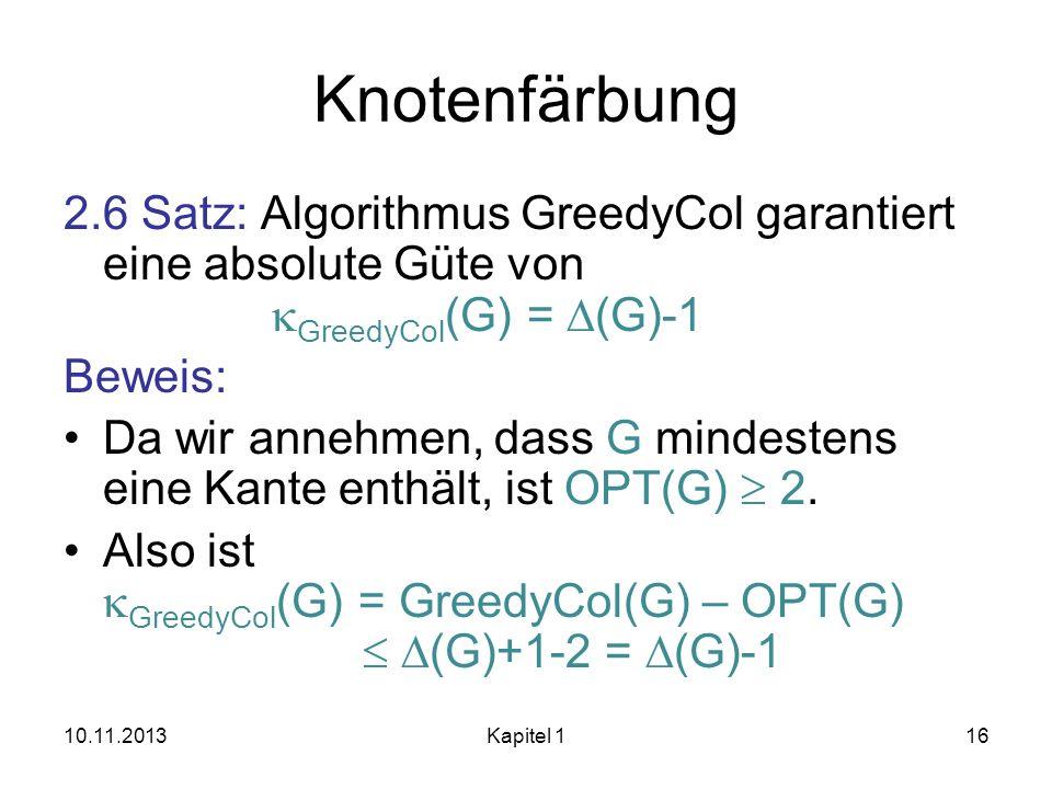 Knotenfärbung2.6 Satz: Algorithmus GreedyCol garantiert eine absolute Güte von kGreedyCol(G) = D(G)-1.