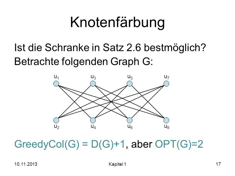 Knotenfärbung Ist die Schranke in Satz 2.6 bestmöglich Betrachte folgenden Graph G: GreedyCol(G) = D(G)+1, aber OPT(G)=2