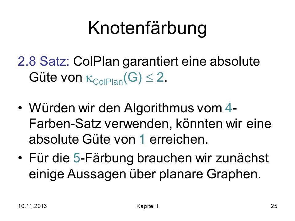 Knotenfärbung 2.8 Satz: ColPlan garantiert eine absolute Güte von kColPlan(G)  2.