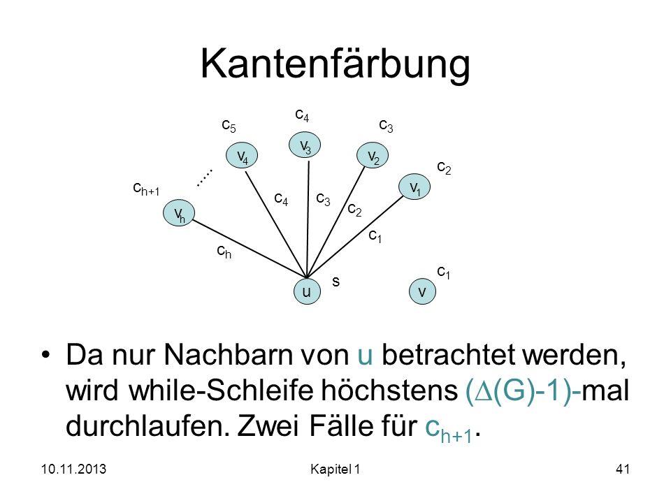 Kantenfärbungc4. c5. c3. Da nur Nachbarn von u betrachtet werden, wird while-Schleife höchstens (D(G)-1)-mal durchlaufen. Zwei Fälle für ch+1.