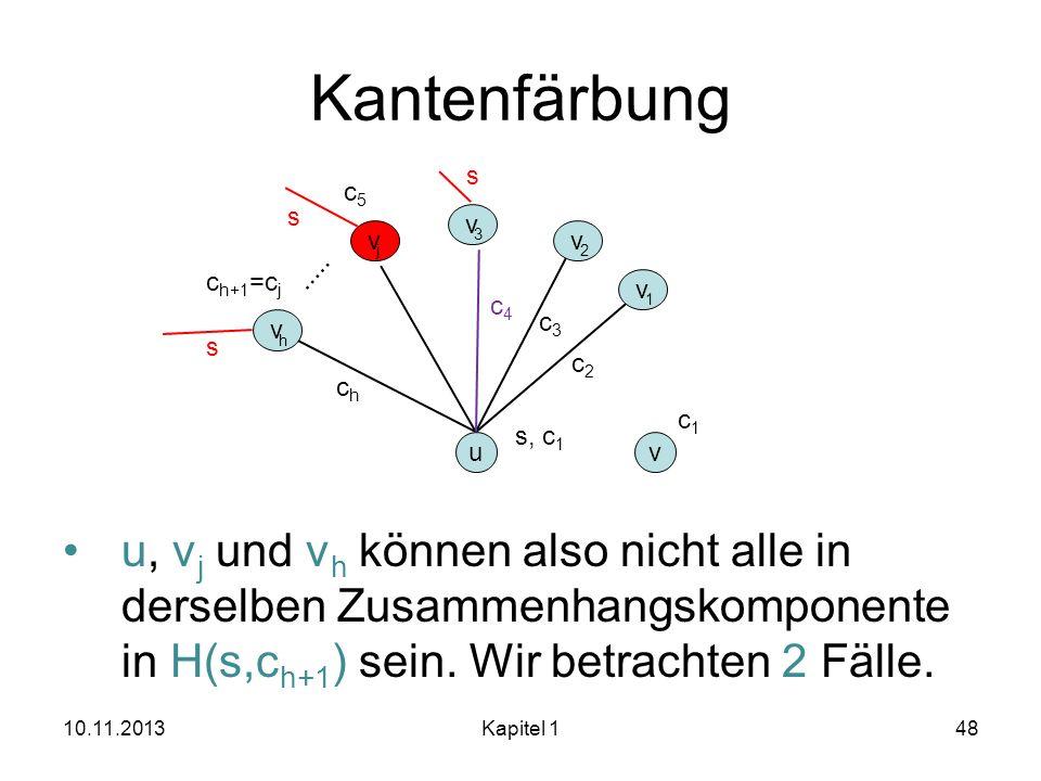 Kantenfärbung s. c5. u, vj und vh können also nicht alle in derselben Zusammenhangskomponente in H(s,ch+1) sein. Wir betrachten 2 Fälle.
