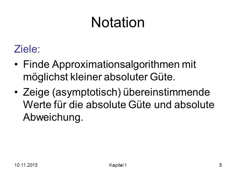 NotationZiele: Finde Approximationsalgorithmen mit möglichst kleiner absoluter Güte.