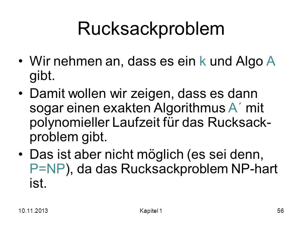 Rucksackproblem Wir nehmen an, dass es ein k und Algo A gibt.