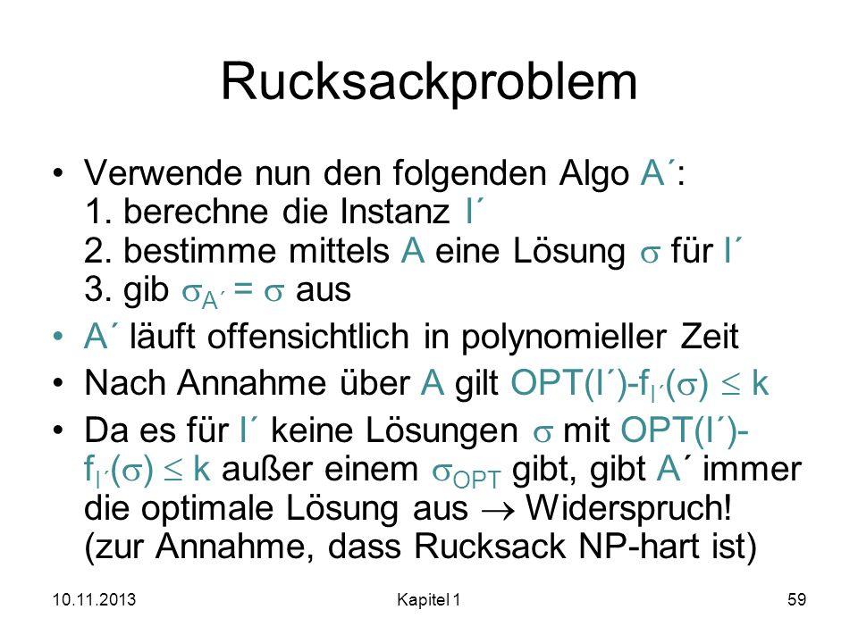 Rucksackproblem Verwende nun den folgenden Algo A´: 1. berechne die Instanz I´ 2. bestimme mittels A eine Lösung s für I´ 3. gib sA´ = s aus.