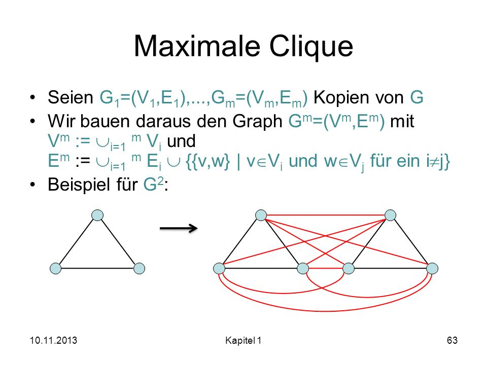 Maximale Clique Seien G1=(V1,E1),...,Gm=(Vm,Em) Kopien von G