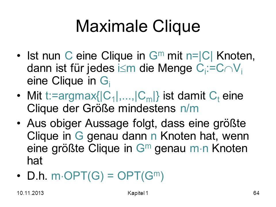 Maximale Clique Ist nun C eine Clique in Gm mit n=|C| Knoten, dann ist für jedes im die Menge Ci:=CVi eine Clique in Gi.
