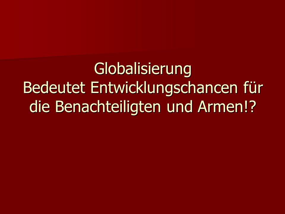 Globalisierung Bedeutet Entwicklungschancen für die Benachteiligten und Armen!