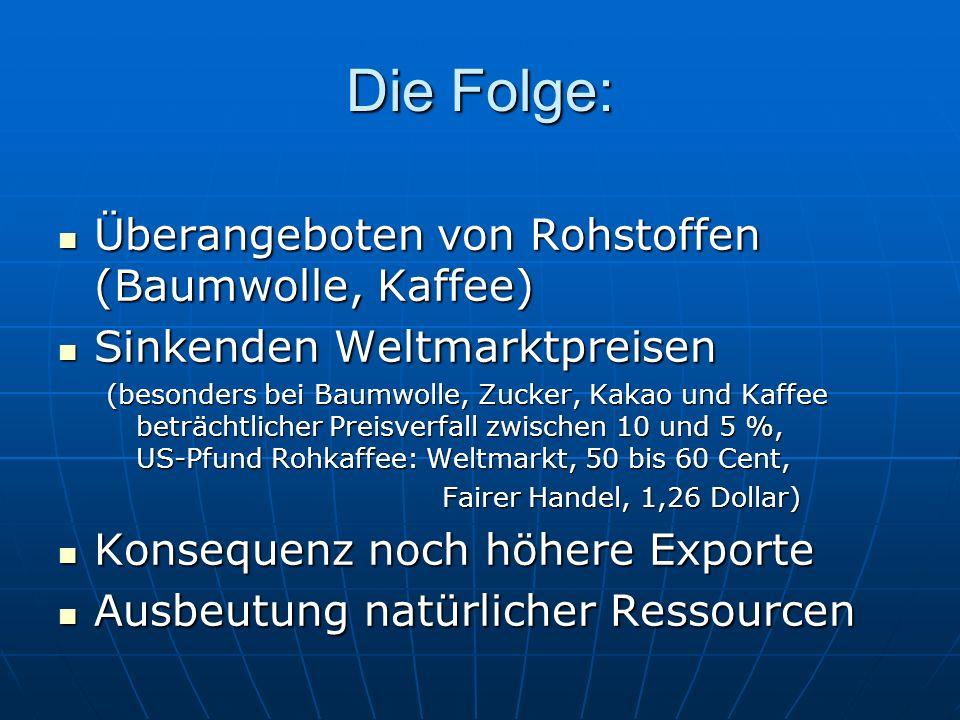 Die Folge: Überangeboten von Rohstoffen (Baumwolle, Kaffee)