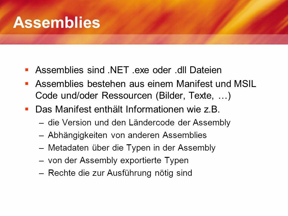 Assemblies Assemblies sind .NET .exe oder .dll Dateien