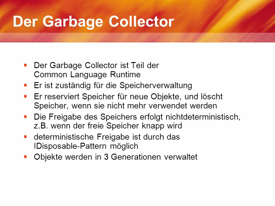 Der Garbage Collector Der Garbage Collector ist Teil der Common Language Runtime.