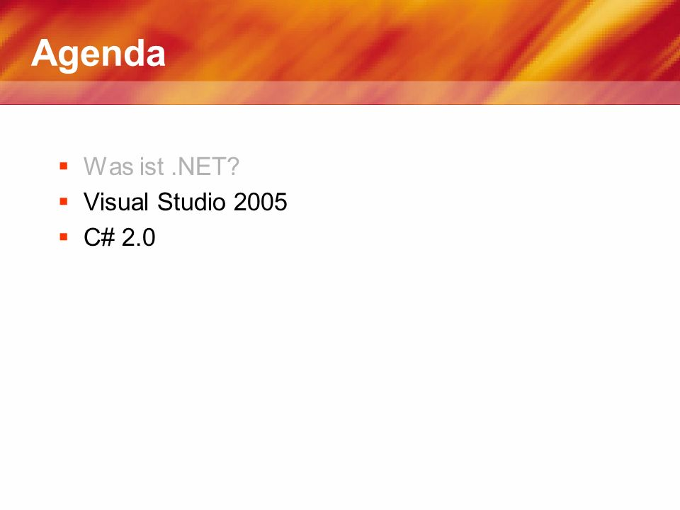 Agenda Was ist .NET Visual Studio 2005 C# 2.0