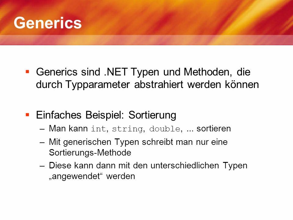 Generics Generics sind .NET Typen und Methoden, die durch Typparameter abstrahiert werden können. Einfaches Beispiel: Sortierung.