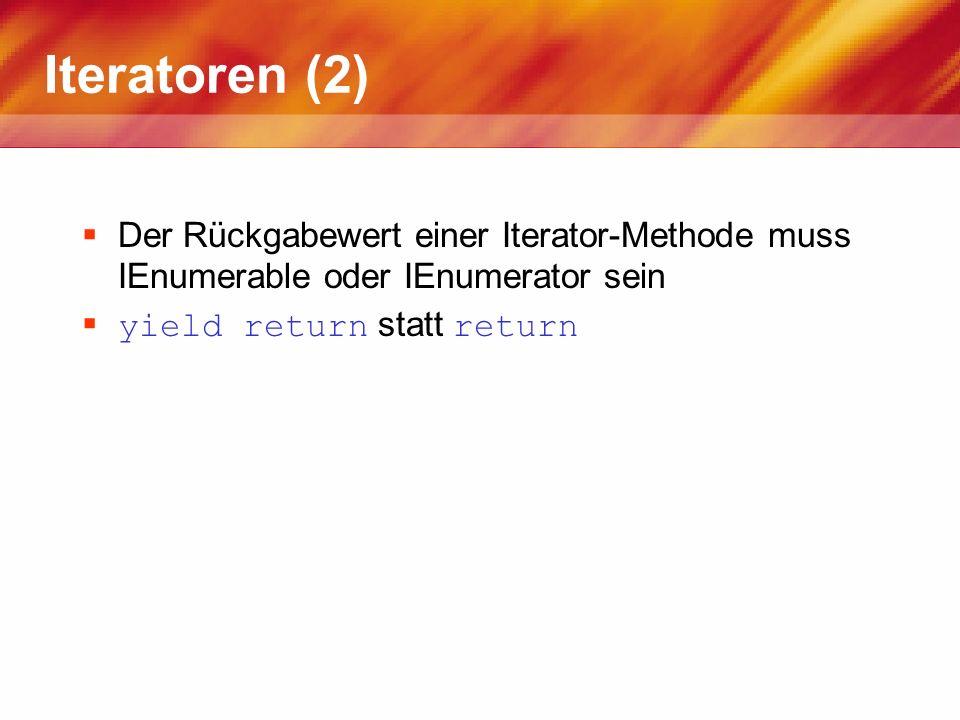 Iteratoren (2) Der Rückgabewert einer Iterator-Methode muss IEnumerable oder IEnumerator sein.