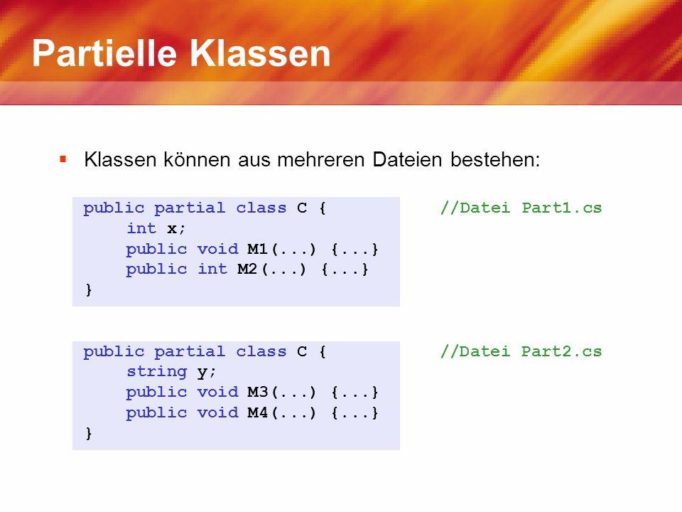Partielle Klassen Klassen können aus mehreren Dateien bestehen: