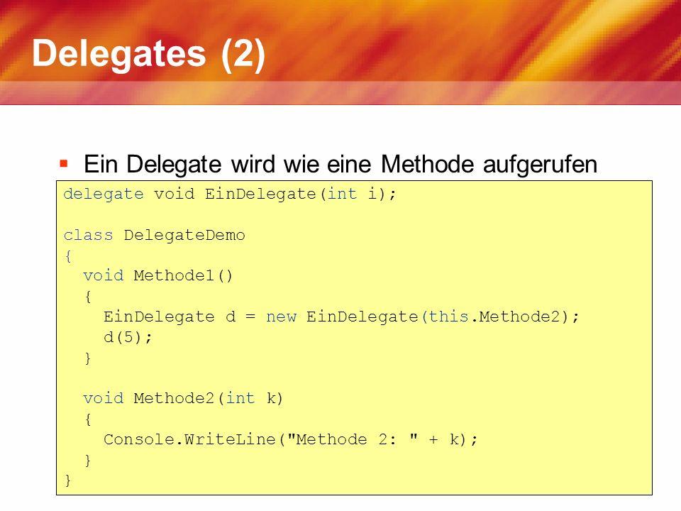 Delegates (2) Ein Delegate wird wie eine Methode aufgerufen