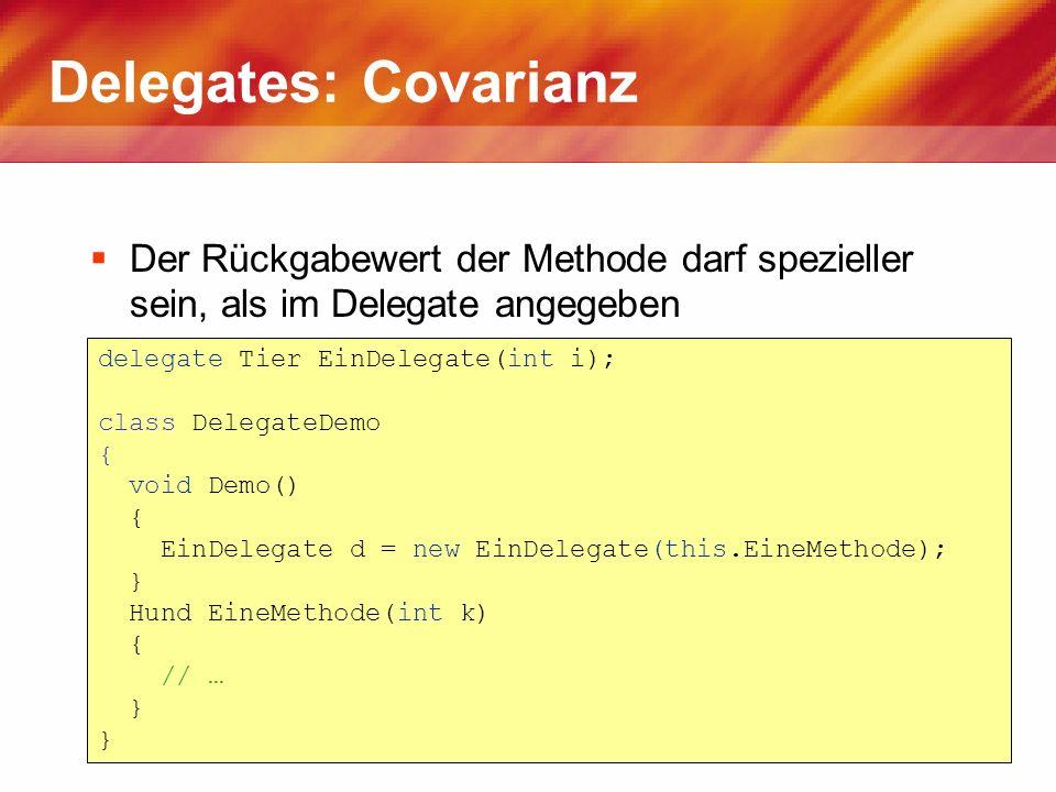 Delegates: Covarianz Der Rückgabewert der Methode darf spezieller sein, als im Delegate angegeben. delegate Tier EinDelegate(int i);