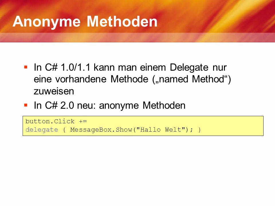 """Anonyme Methoden In C# 1.0/1.1 kann man einem Delegate nur eine vorhandene Methode (""""named Method ) zuweisen."""