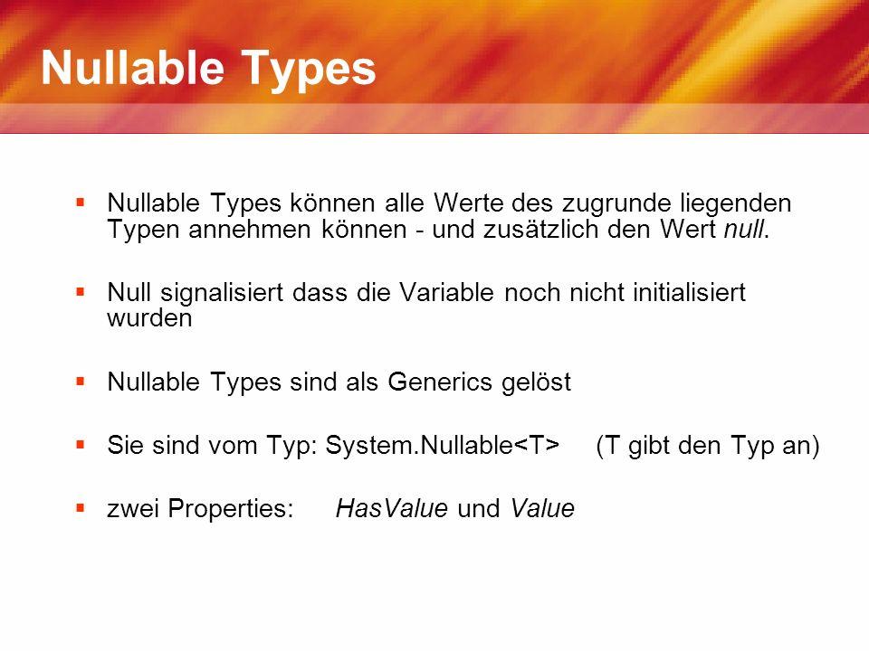 Nullable Types Nullable Types können alle Werte des zugrunde liegenden Typen annehmen können - und zusätzlich den Wert null.