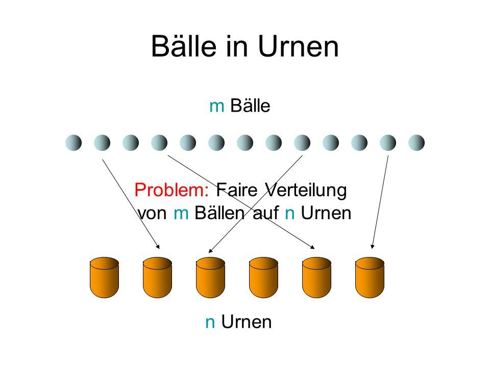 Problem: Faire Verteilung von m Bällen auf n Urnen