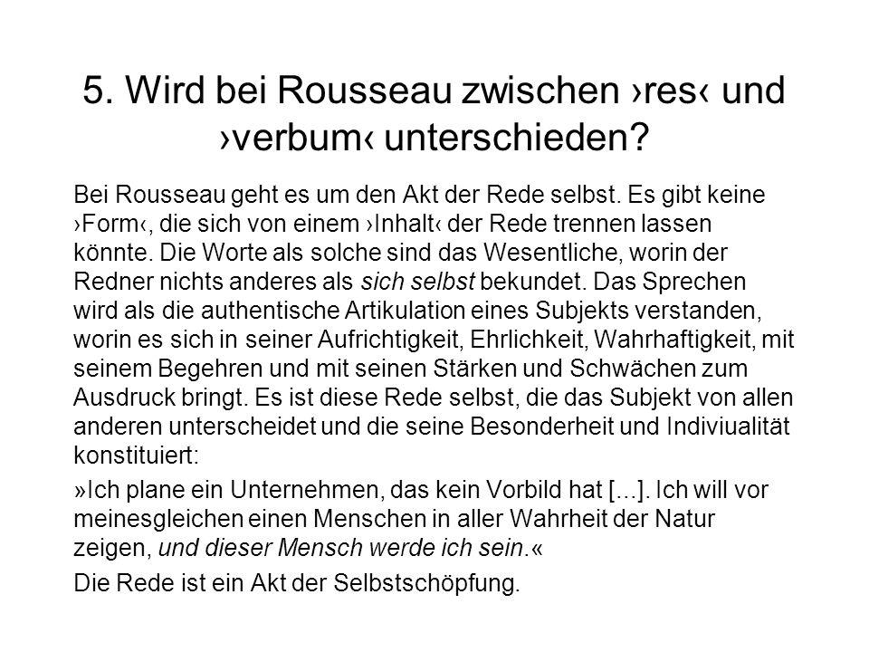 5. Wird bei Rousseau zwischen ›res‹ und ›verbum‹ unterschieden