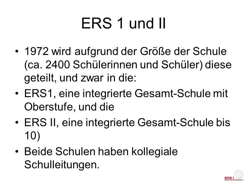ERS 1 und II 1972 wird aufgrund der Größe der Schule (ca. 2400 Schülerinnen und Schüler) diese geteilt, und zwar in die: