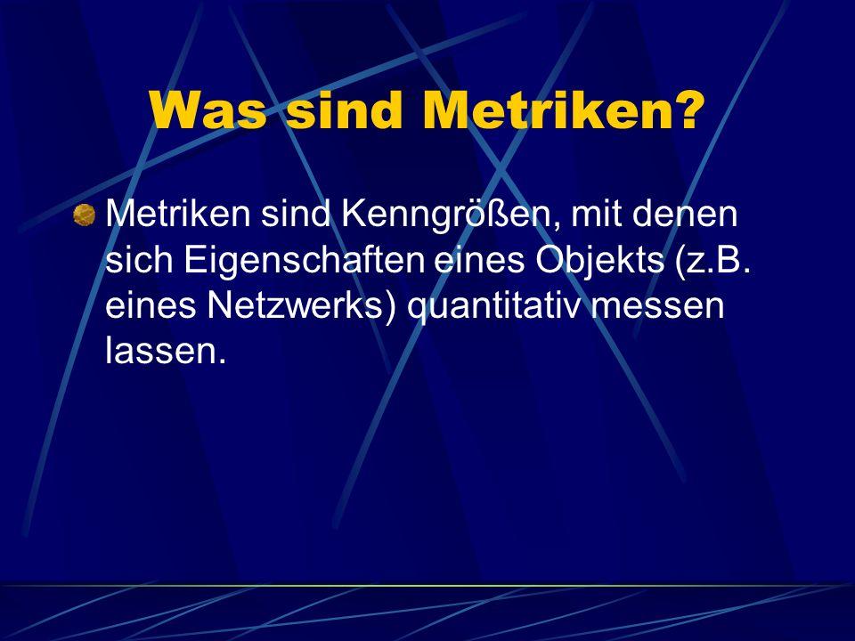 Was sind Metriken. Metriken sind Kenngrößen, mit denen sich Eigenschaften eines Objekts (z.B.