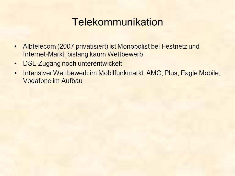 Telekommunikation Albtelecom (2007 privatisiert) ist Monopolist bei Festnetz und Internet-Markt, bislang kaum Wettbewerb.