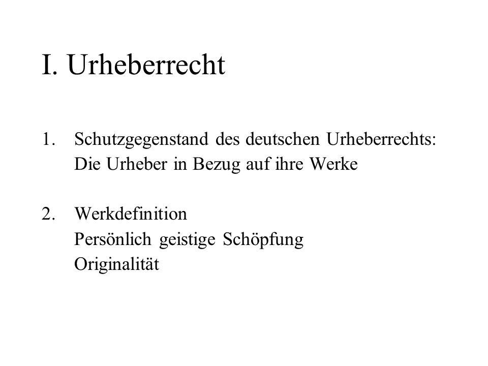 I. Urheberrecht Schutzgegenstand des deutschen Urheberrechts: