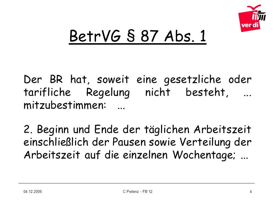 BetrVG § 87 Abs. 1 Der BR hat, soweit eine gesetzliche oder tarifliche Regelung nicht besteht, ... mitzubestimmen: ...