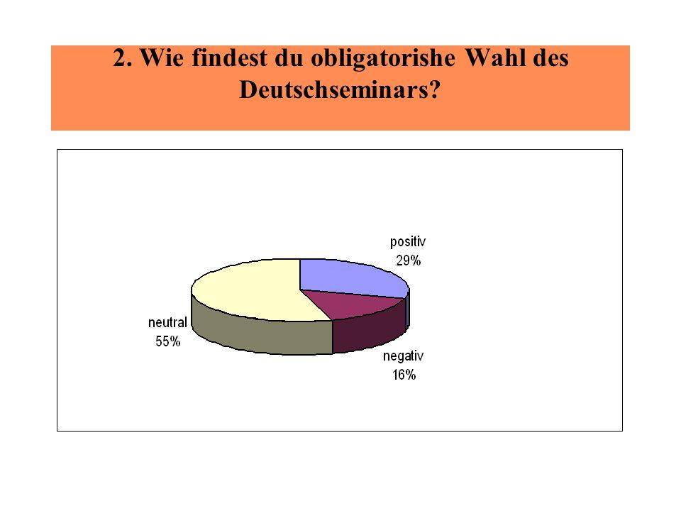 2. Wie findest du obligatorishe Wahl des Deutschseminars
