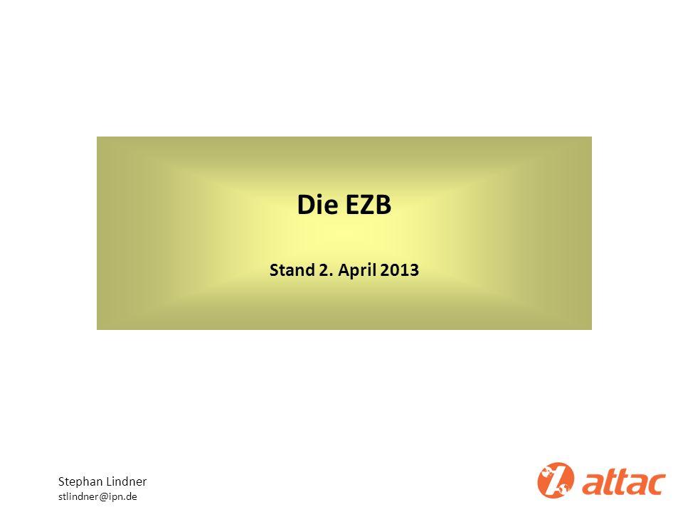 Die EZB Stand 2. April 2013 Stephan Lindner stlindner@ipn.de