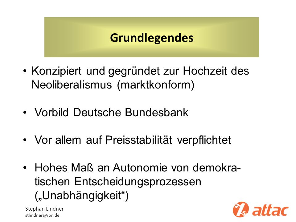 GrundlegendesKonzipiert und gegründet zur Hochzeit des Neoliberalismus (marktkonform) Vorbild Deutsche Bundesbank.