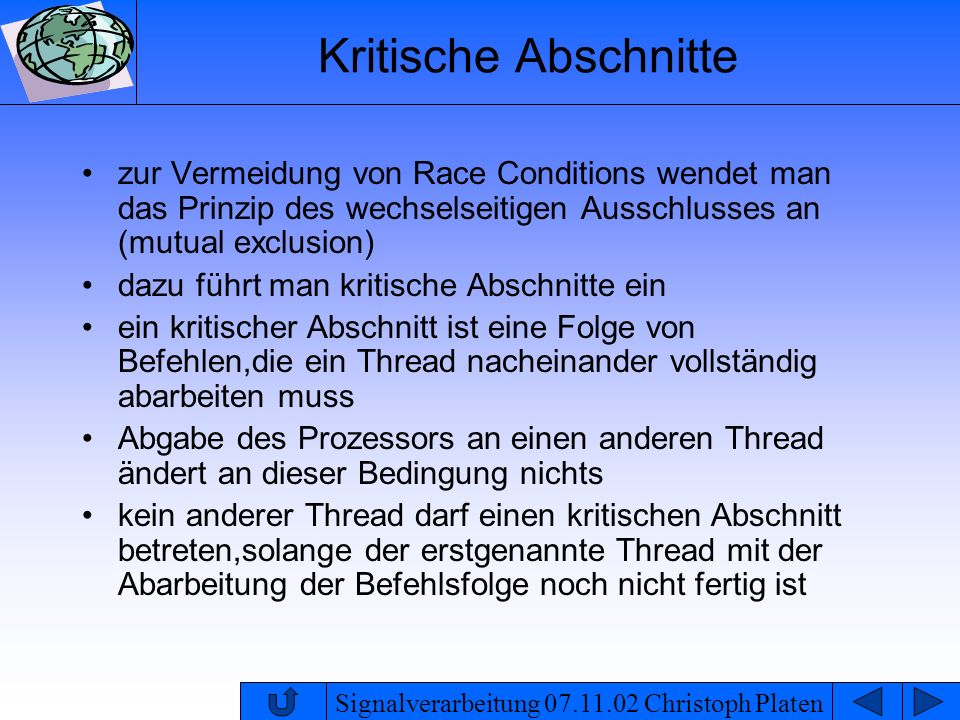 Kritische Abschnittezur Vermeidung von Race Conditions wendet man das Prinzip des wechselseitigen Ausschlusses an (mutual exclusion)