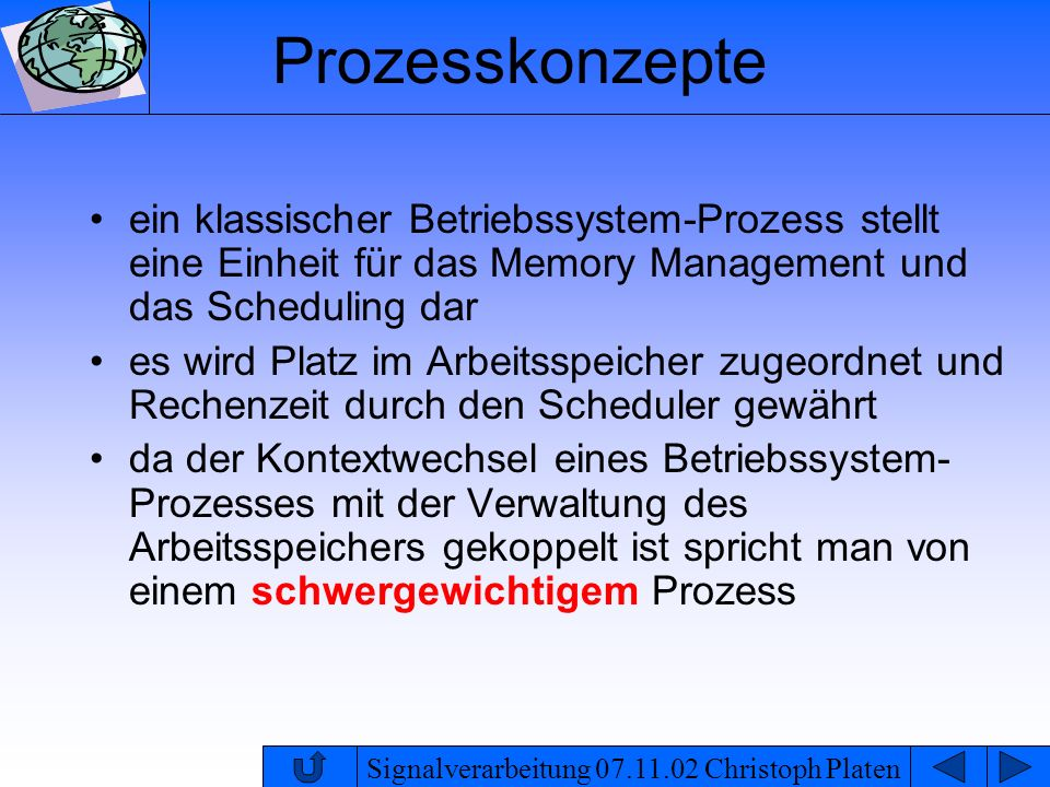 Prozesskonzepte ein klassischer Betriebssystem-Prozess stellt eine Einheit für das Memory Management und das Scheduling dar.