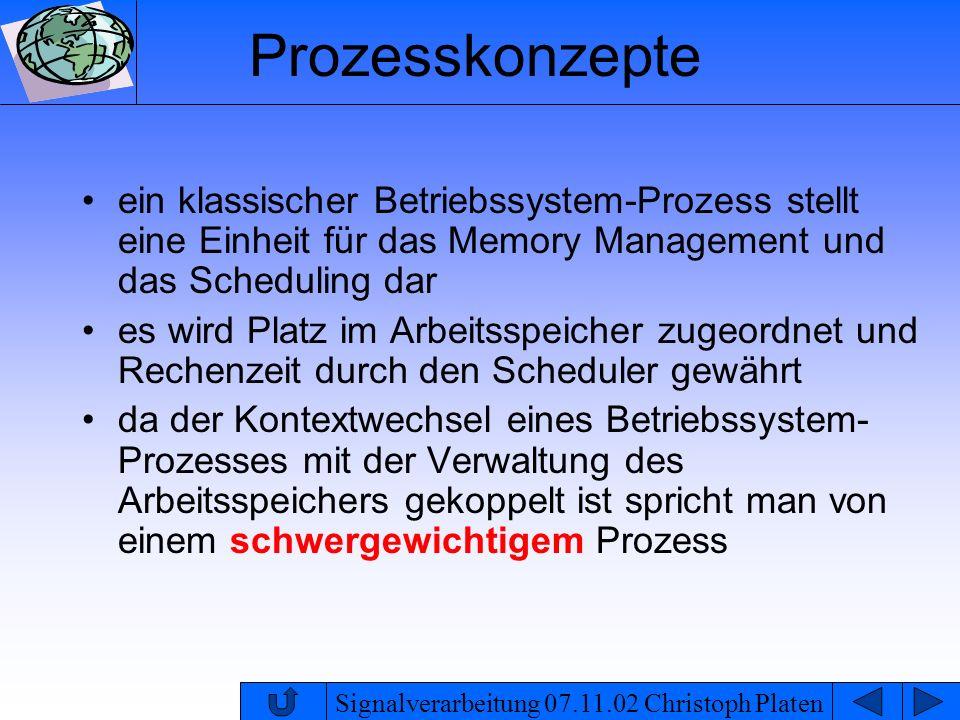 Prozesskonzepteein klassischer Betriebssystem-Prozess stellt eine Einheit für das Memory Management und das Scheduling dar.