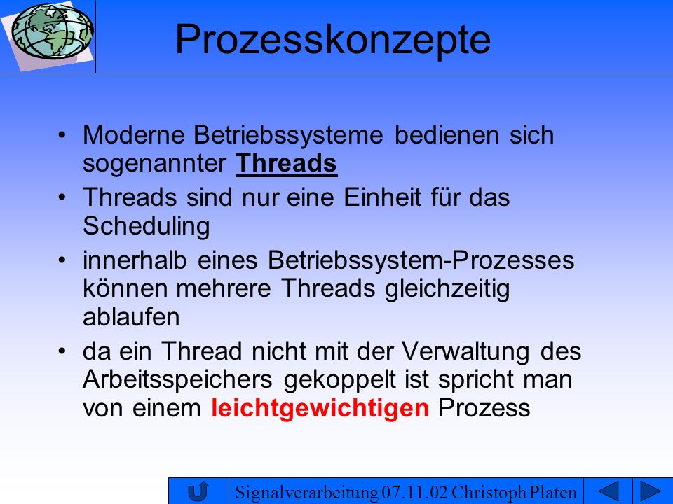 ProzesskonzepteModerne Betriebssysteme bedienen sich sogenannter Threads. Threads sind nur eine Einheit für das Scheduling.
