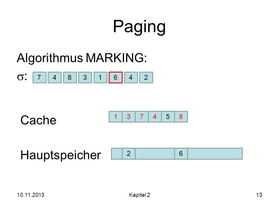 Paging Algorithmus MARKING: s: Cache Hauptspeicher 7 4 8 3 1 6 4 2 1 3
