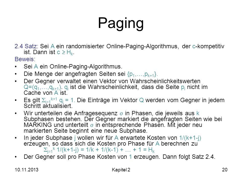 Paging 2.4 Satz: Sei A ein randomisierter Online-Paging-Algorithmus, der c-kompetitiv ist. Dann ist c  Hk.