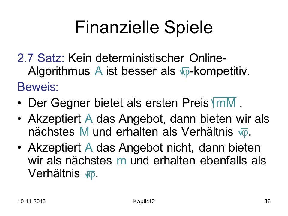 Finanzielle Spiele 2.7 Satz: Kein deterministischer Online-Algorithmus A ist besser als -kompetitiv.