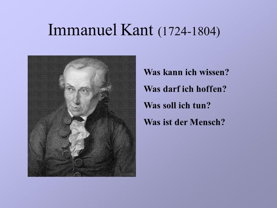 Immanuel Kant (1724-1804) Was kann ich wissen Was darf ich hoffen