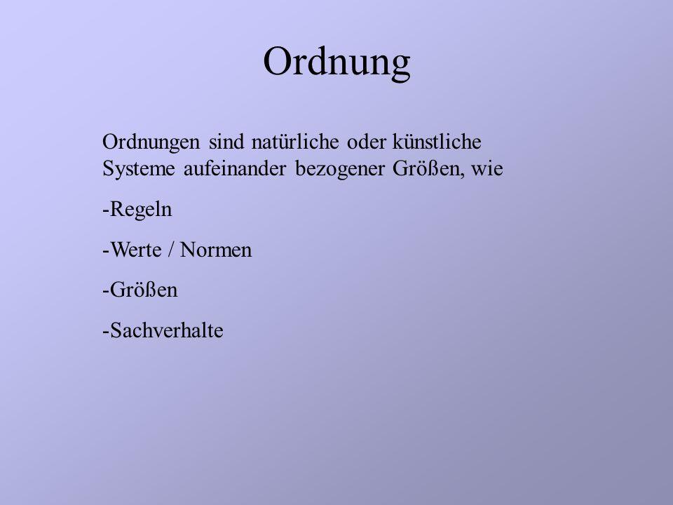 Ordnung Ordnungen sind natürliche oder künstliche Systeme aufeinander bezogener Größen, wie. Regeln.