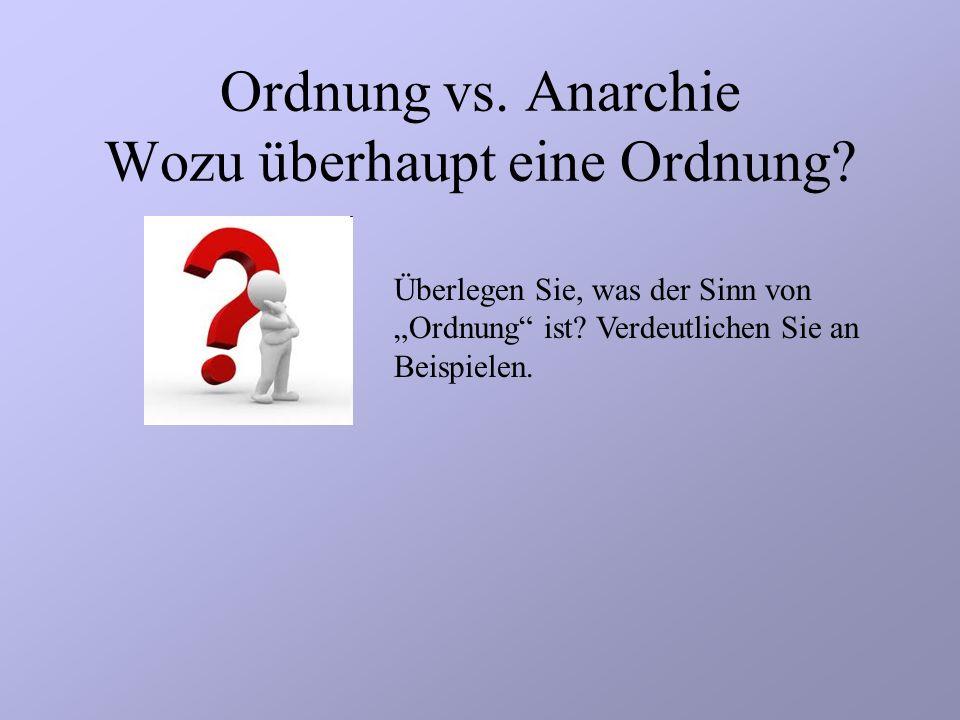 Ordnung vs. Anarchie Wozu überhaupt eine Ordnung
