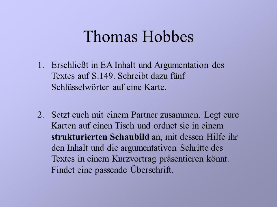 Thomas Hobbes Erschließt in EA Inhalt und Argumentation des Textes auf S.149. Schreibt dazu fünf Schlüsselwörter auf eine Karte.